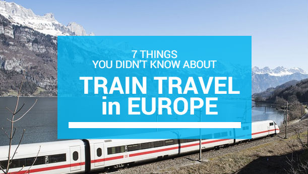 7 Things You Didn't know About Train Travel in Europe