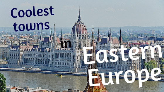 Coolest towns in Eastern Europe