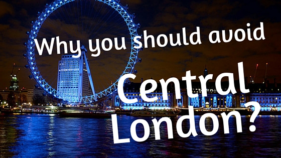 Why you should avoid Central London?